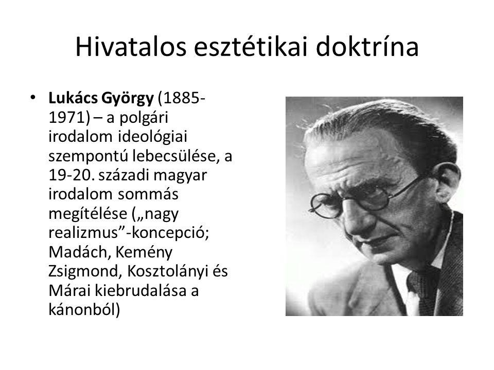 Hivatalos esztétikai doktrína Lukács György (1885- 1971) – a polgári irodalom ideológiai szempontú lebecsülése, a 19-20. századi magyar irodalom sommá
