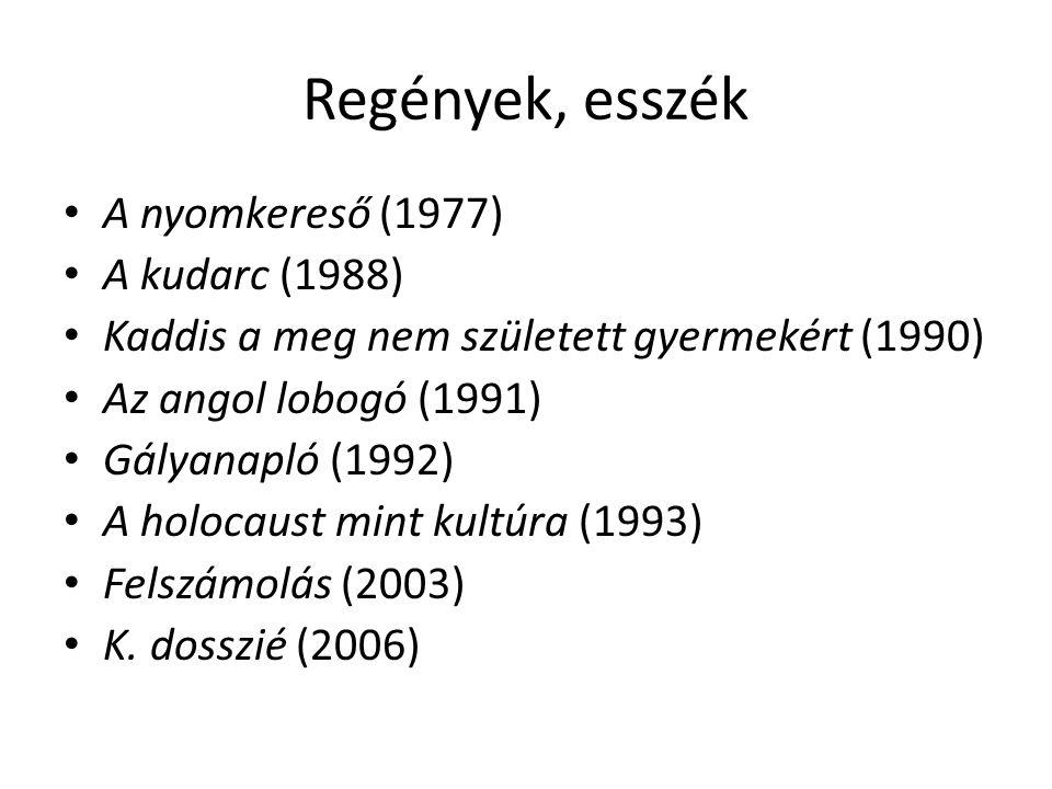 Regények, esszék A nyomkereső (1977) A kudarc (1988) Kaddis a meg nem született gyermekért (1990) Az angol lobogó (1991) Gályanapló (1992) A holocaust