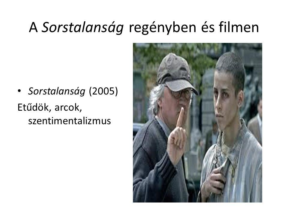 A Sorstalanság regényben és filmen Sorstalanság (2005) Etűdök, arcok, szentimentalizmus