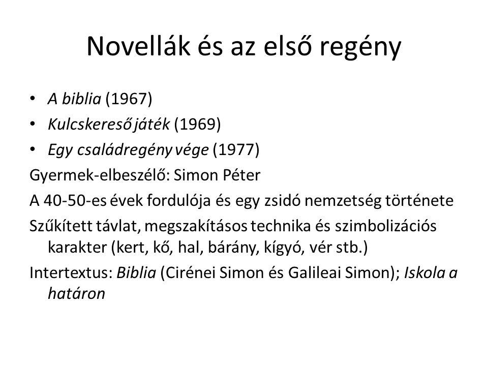 Novellák és az első regény A biblia (1967) Kulcskereső játék (1969) Egy családregény vége (1977) Gyermek-elbeszélő: Simon Péter A 40-50-es évek fordul