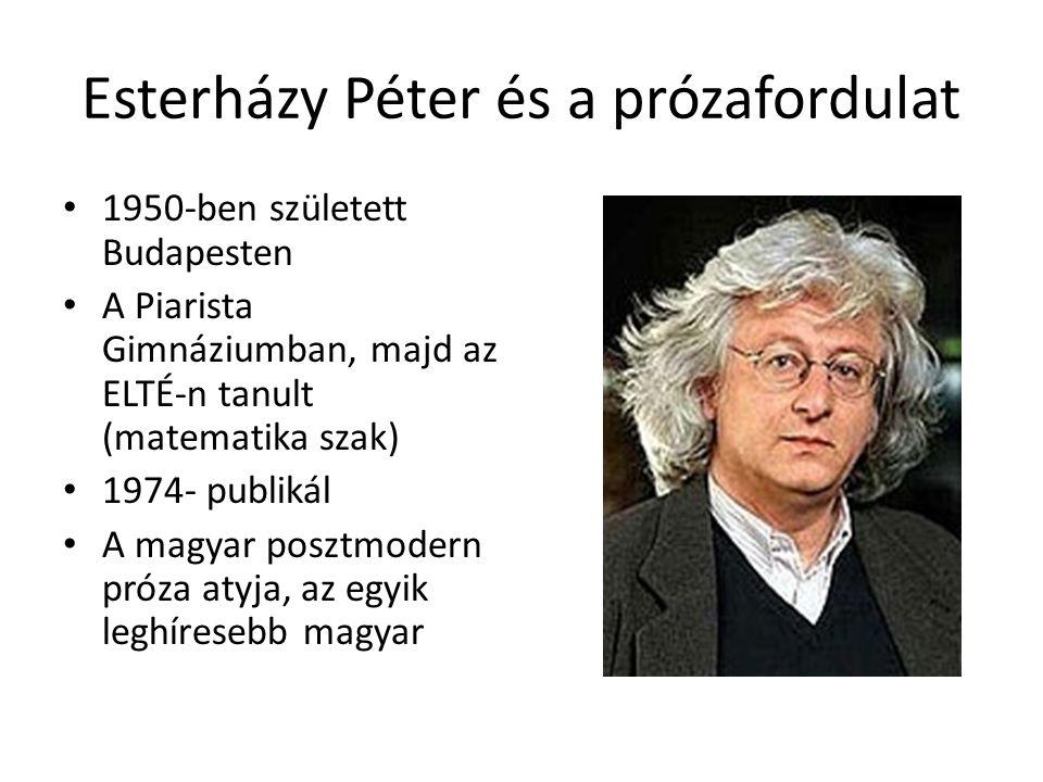 Esterházy Péter és a prózafordulat 1950-ben született Budapesten A Piarista Gimnáziumban, majd az ELTÉ-n tanult (matematika szak) 1974- publikál A mag
