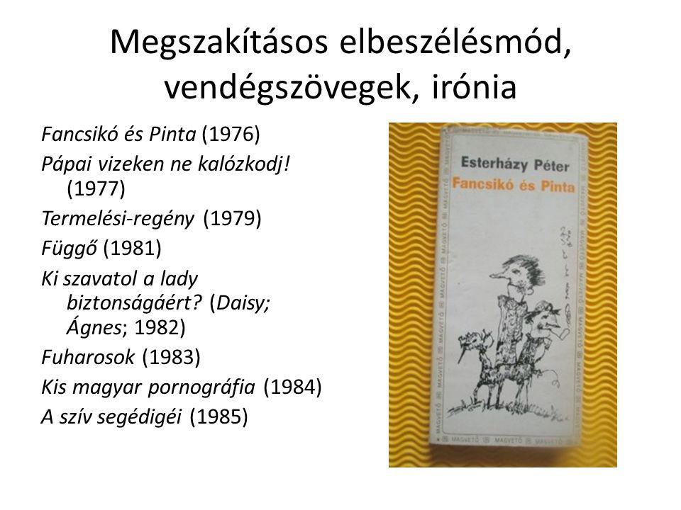 Megszakításos elbeszélésmód, vendégszövegek, irónia Fancsikó és Pinta (1976) Pápai vizeken ne kalózkodj! (1977) Termelési-regény (1979) Függő (1981) K
