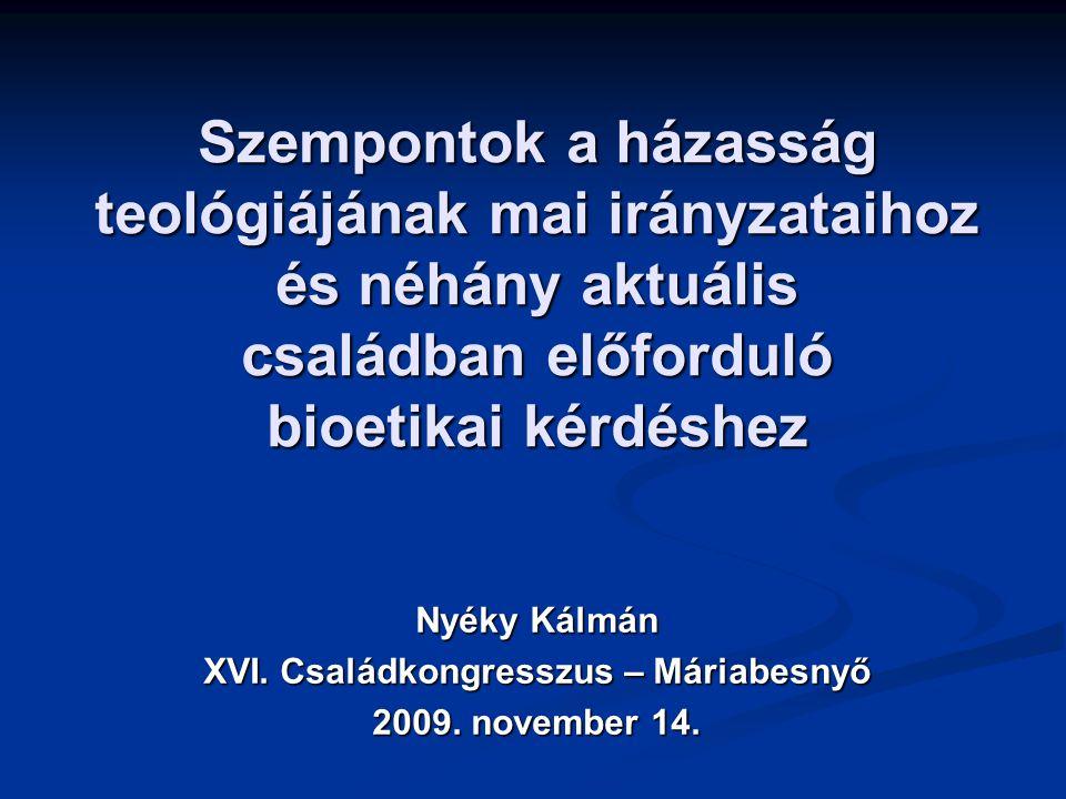 Szempontok a házasság teológiájának mai irányzataihoz és néhány aktuális családban előforduló bioetikai kérdéshez Nyéky Kálmán XVI.
