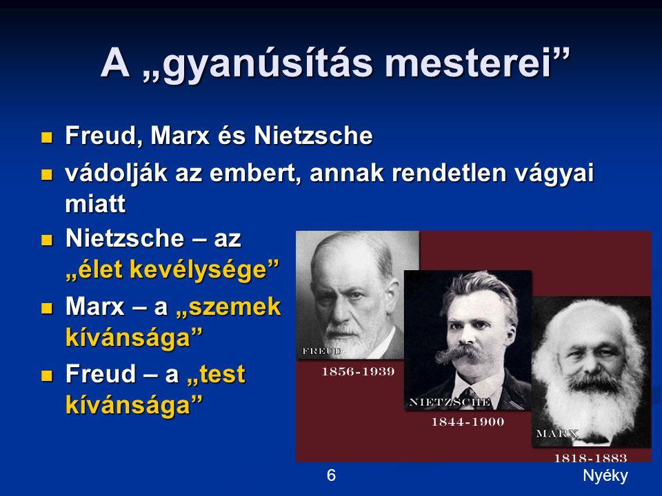 """A """"gyanúsítás mesterei A """"gyanúsítás mesterei Freud, Marx és Nietzsche Freud, Marx és Nietzsche vádolják az embert, annak rendetlen vágyai miatt vádolják az embert, annak rendetlen vágyai miatt Nietzsche – az """"élet kevélysége Nietzsche – az """"élet kevélysége Marx – a """"szemek kívánsága Marx – a """"szemek kívánsága Freud – a """"test kívánsága Freud – a """"test kívánsága 6Nyéky"""