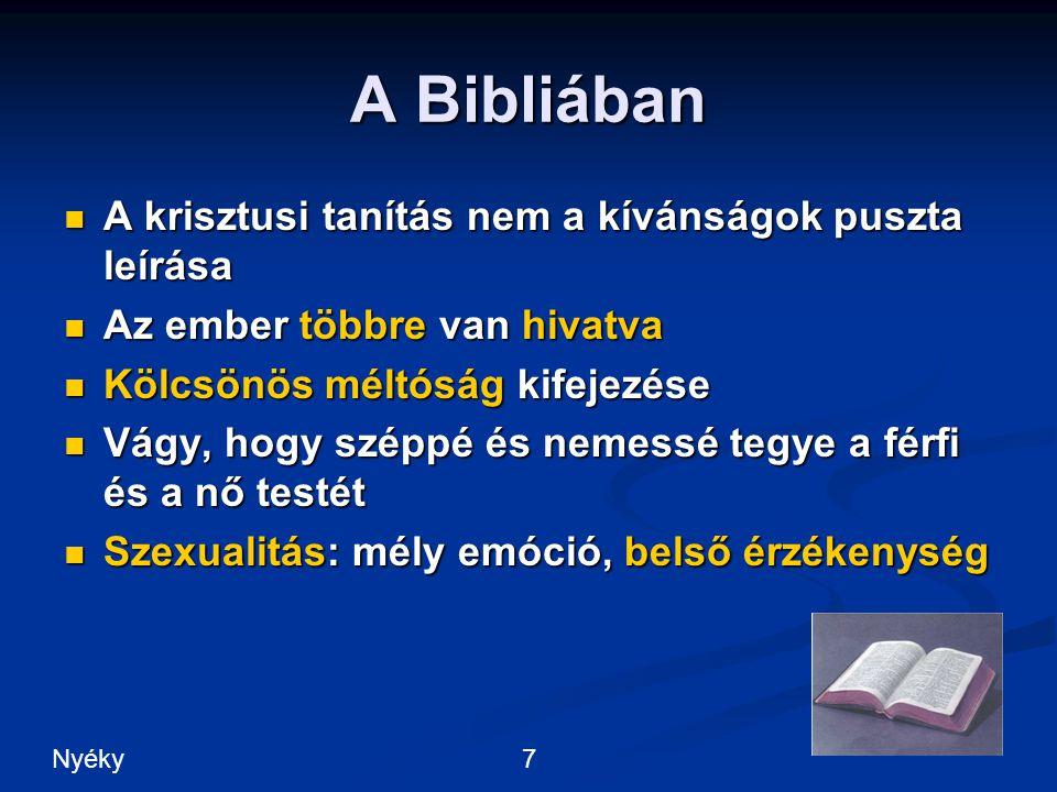 A Bibliában A krisztusi tanítás nem a kívánságok puszta leírása A krisztusi tanítás nem a kívánságok puszta leírása Az ember többre van hivatva Az ember többre van hivatva Kölcsönös méltóság kifejezése Kölcsönös méltóság kifejezése Vágy, hogy széppé és nemessé tegye a férfi és a nő testét Vágy, hogy széppé és nemessé tegye a férfi és a nő testét Szexualitás: mély emóció, belső érzékenység Szexualitás: mély emóció, belső érzékenység 7Nyéky