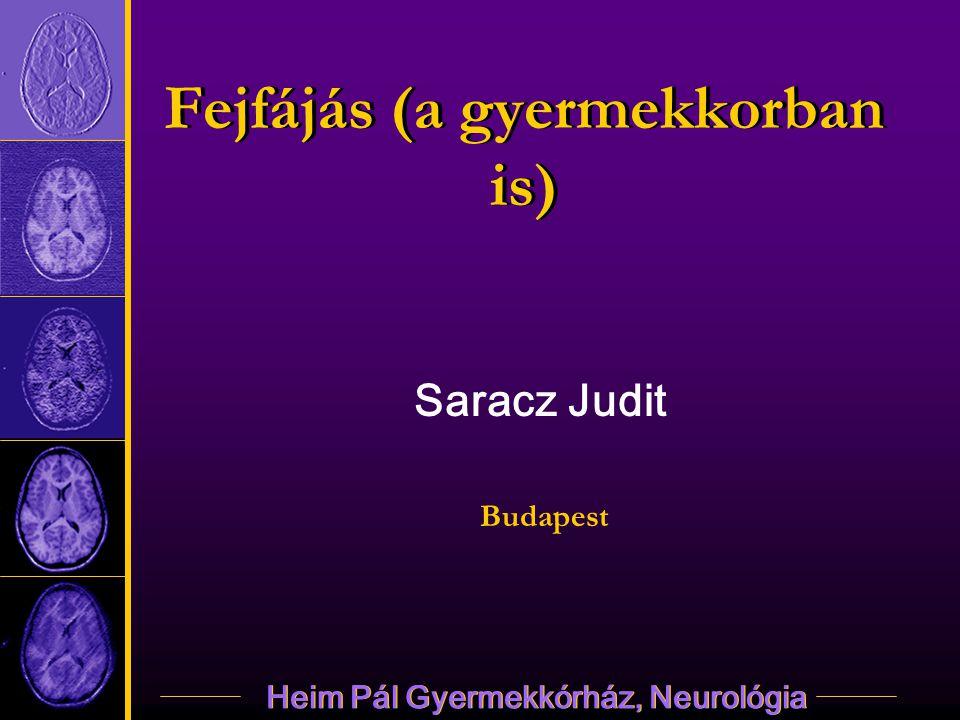 Heim Pál Gyermekkórház, Neurológia Fejfájás (a gyermekkorban is) Saracz Judit Budapest Saracz Judit Budapest