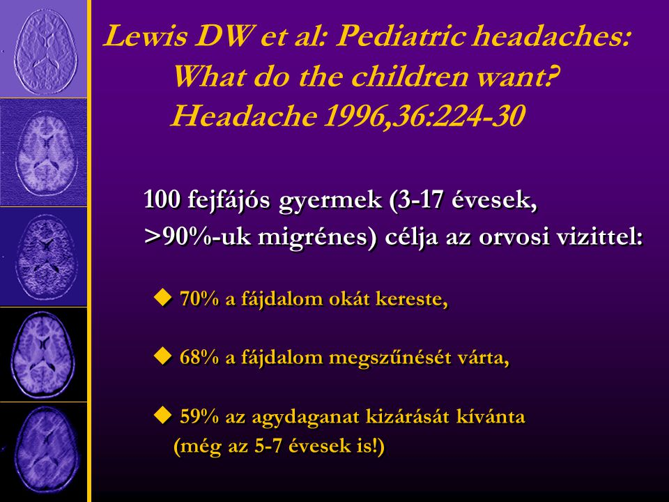 Lewis DW et al: Pediatric headaches: What do the children want.