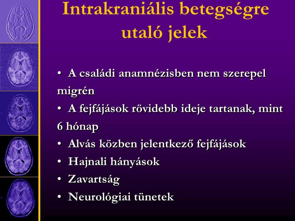 Intrakraniális betegségre utaló jelek A családi anamnézisben nem szerepel migrén A fejfájások rövidebb ideje tartanak, mint 6 hónap Alvás közben jelentkező fejfájások Hajnali hányások Zavartság Neurológiai tünetek A családi anamnézisben nem szerepel migrén A fejfájások rövidebb ideje tartanak, mint 6 hónap Alvás közben jelentkező fejfájások Hajnali hányások Zavartság Neurológiai tünetek