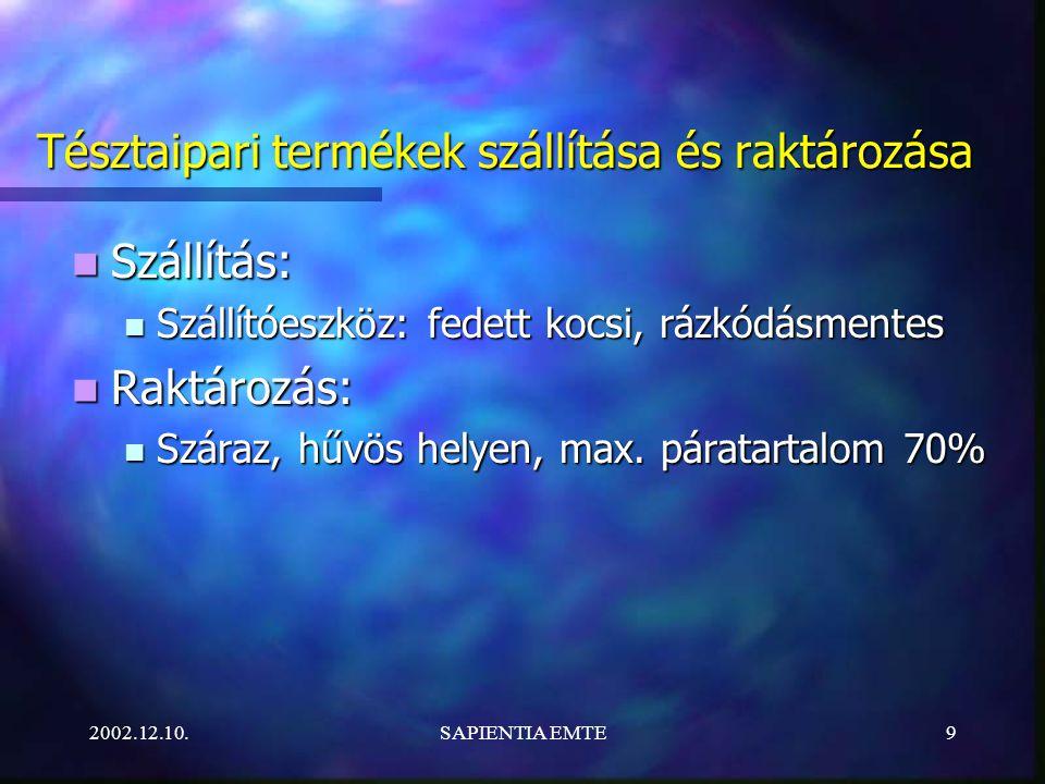2002.12.10.SAPIENTIA EMTE9 Tésztaipari termékek szállítása és raktározása Szállítás: Szállítás: Szállítóeszköz: fedett kocsi, rázkódásmentes Szállítóeszköz: fedett kocsi, rázkódásmentes Raktározás: Raktározás: Száraz, hűvös helyen, max.