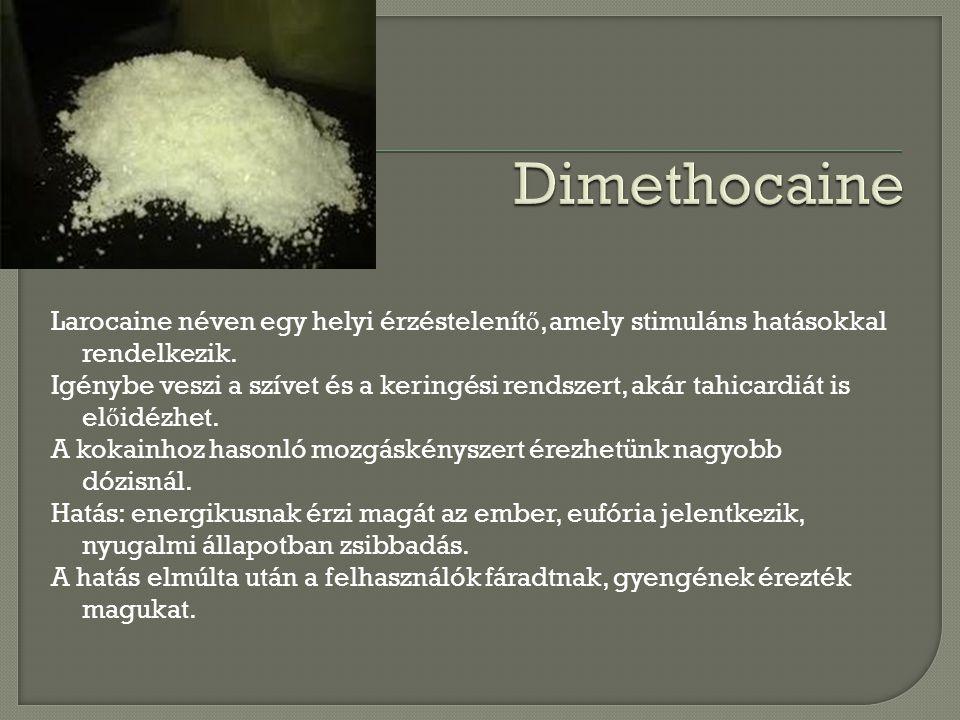 Larocaine néven egy helyi érzéstelenít ő, amely stimuláns hatásokkal rendelkezik.