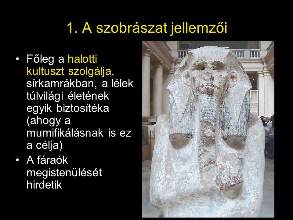 1. A szobrászat jellemzői Főleg a halotti kultuszt szolgálja, sírkamrákban, a lélek túlvilági életének egyik biztosítéka (ahogy a mumifikálásnak is ez