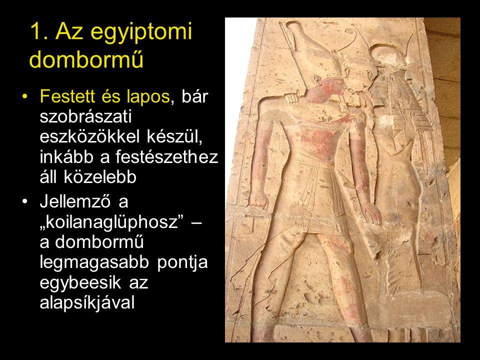 """1. Az egyiptomi dombormű Festett és lapos, bár szobrászati eszközökkel készül, inkább a festészethez áll közelebb Jellemző a """"koilanaglüphosz"""" – a dom"""