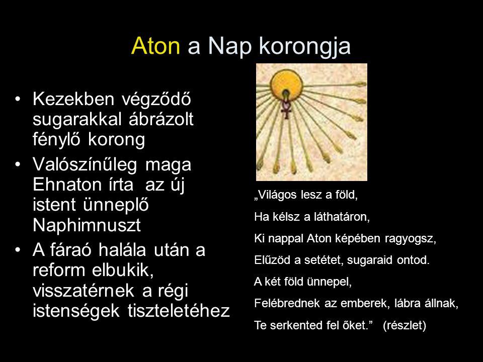 """Aton a Nap korongja Kezekben végződő sugarakkal ábrázolt fénylő korong Valószínűleg maga Ehnaton írta az új istent ünneplő Naphimnuszt A fáraó halála után a reform elbukik, visszatérnek a régi istenségek tiszteletéhez """"Világos lesz a föld, Ha kélsz a láthatáron, Ki nappal Aton képében ragyogsz, Elűzöd a setétet, sugaraid ontod."""