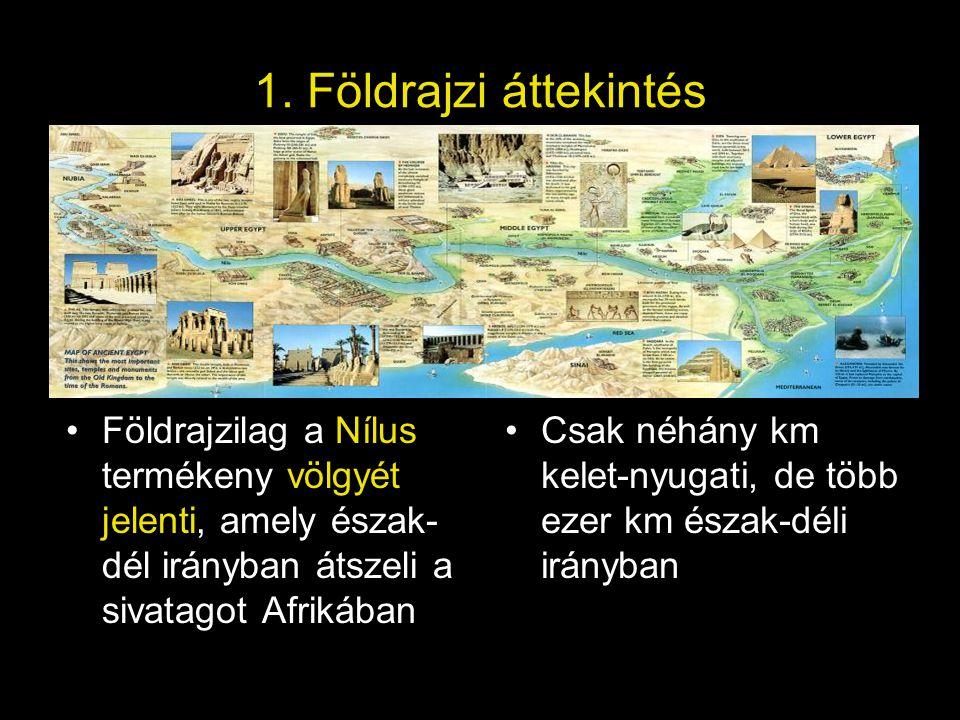 1. Földrajzi áttekintés Földrajzilag a Nílus termékeny völgyét jelenti, amely észak- dél irányban átszeli a sivatagot Afrikában Csak néhány km kelet-n