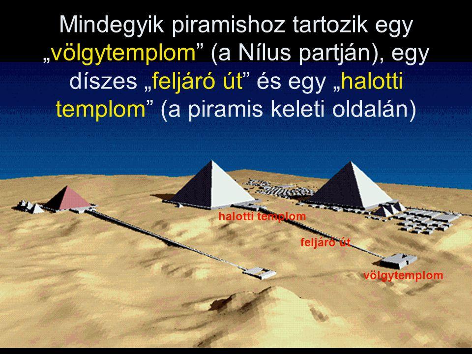 """Mindegyik piramishoz tartozik egy """"völgytemplom (a Nílus partján), egy díszes """"feljáró út és egy """"halotti templom (a piramis keleti oldalán) völgytemplom feljáró út halotti templom"""