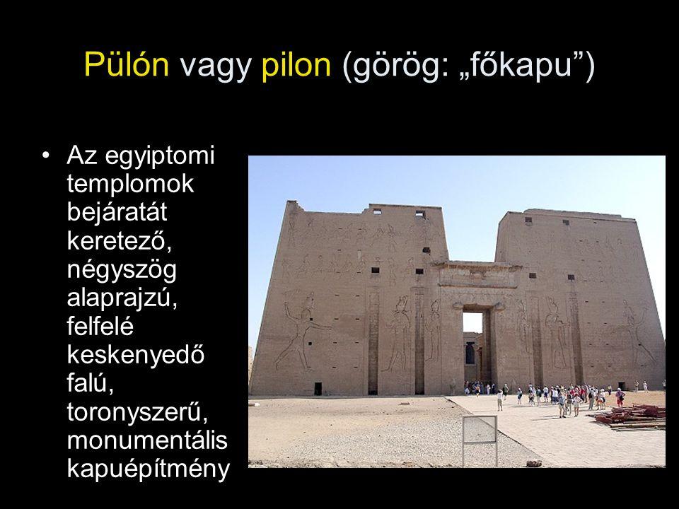 """Pülón vagy pilon (görög: """"főkapu"""") Az egyiptomi templomok bejáratát keretező, négyszög alaprajzú, felfelé keskenyedő falú, toronyszerű, monumentális k"""