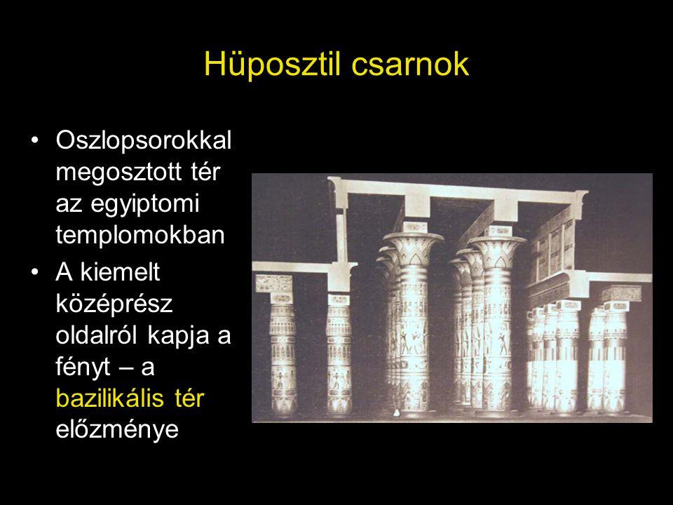 Hüposztil csarnok Oszlopsorokkal megosztott tér az egyiptomi templomokban A kiemelt középrész oldalról kapja a fényt – a bazilikális tér előzménye