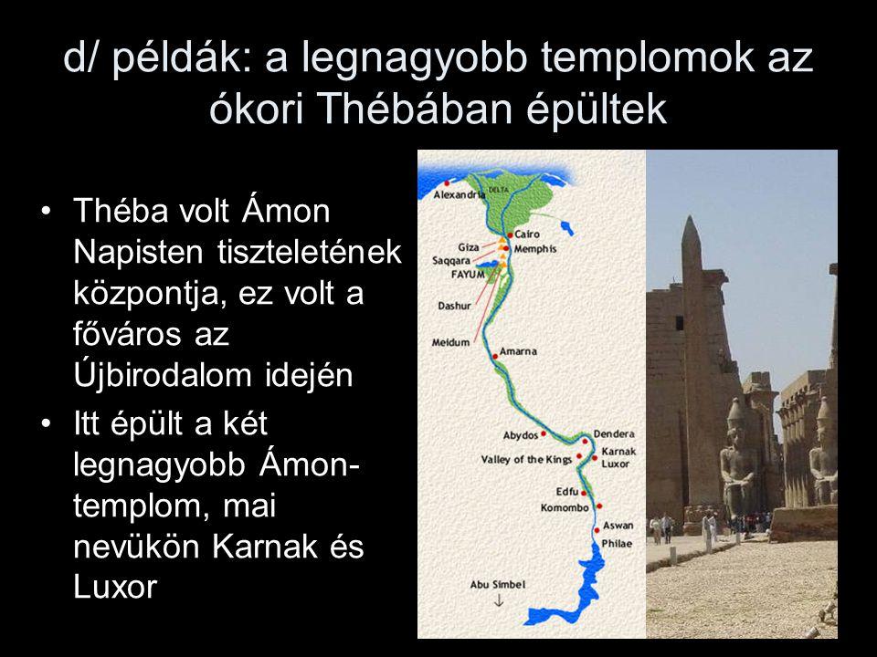 d/ példák: a legnagyobb templomok az ókori Thébában épültek Théba volt Ámon Napisten tiszteletének központja, ez volt a főváros az Újbirodalom idején