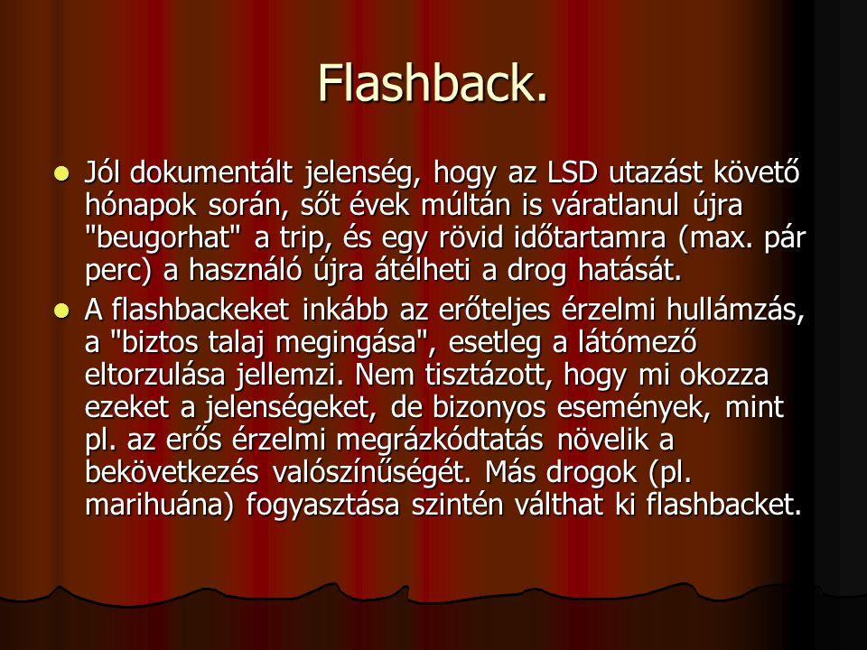 Flashback. Jól dokumentált jelenség, hogy az LSD utazást követő hónapok során, sőt évek múltán is váratlanul újra