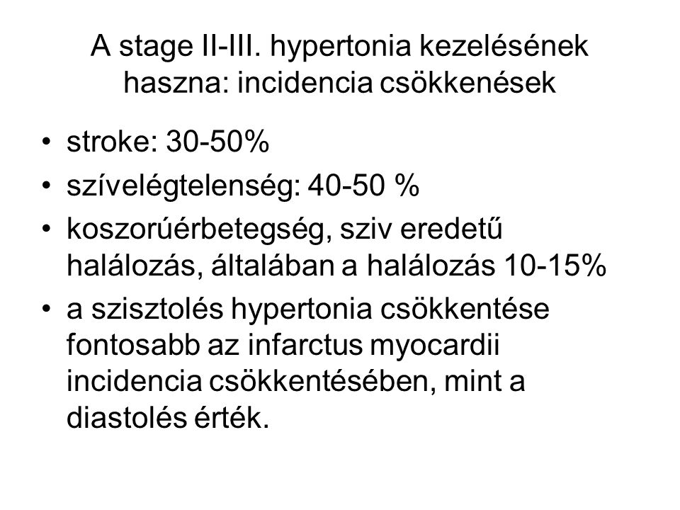 A stage II-III. hypertonia kezelésének haszna: incidencia csökkenések stroke: 30-50% szívelégtelenség: 40-50 % koszorúérbetegség, sziv eredetű haláloz