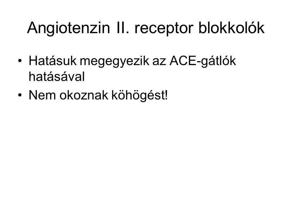 Angiotenzin II. receptor blokkolók Hatásuk megegyezik az ACE-gátlók hatásával Nem okoznak köhögést!