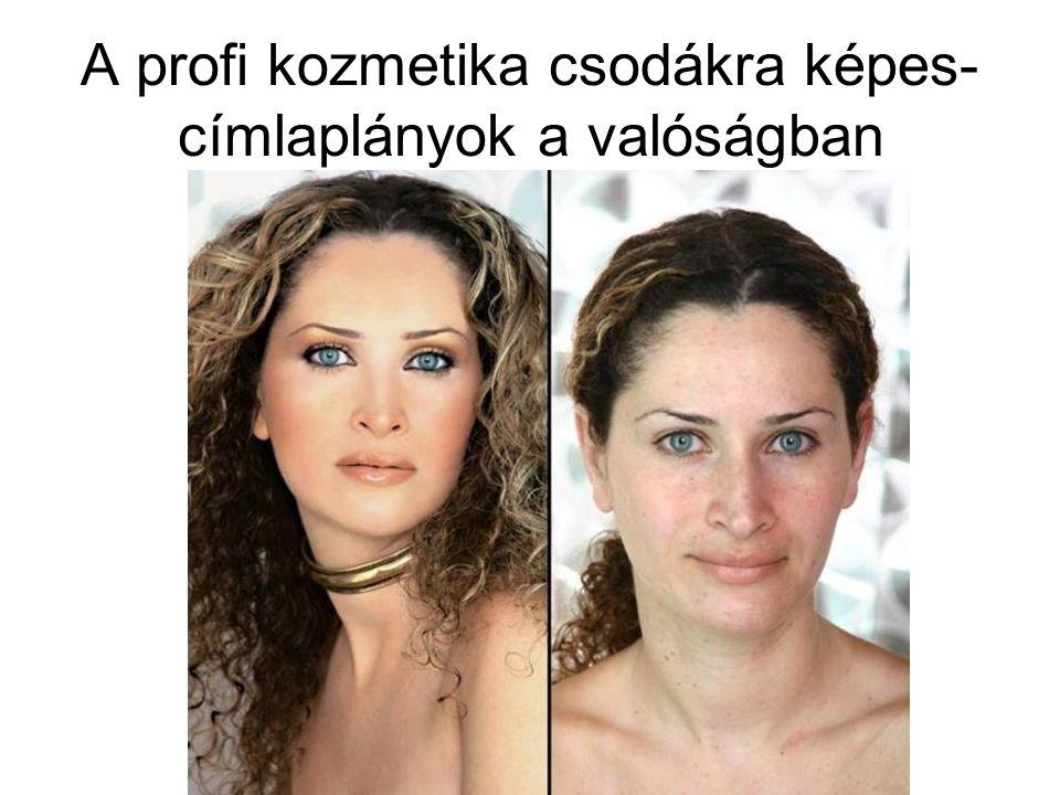 A profi kozmetika csodákra képes- címlaplányok a valóságban