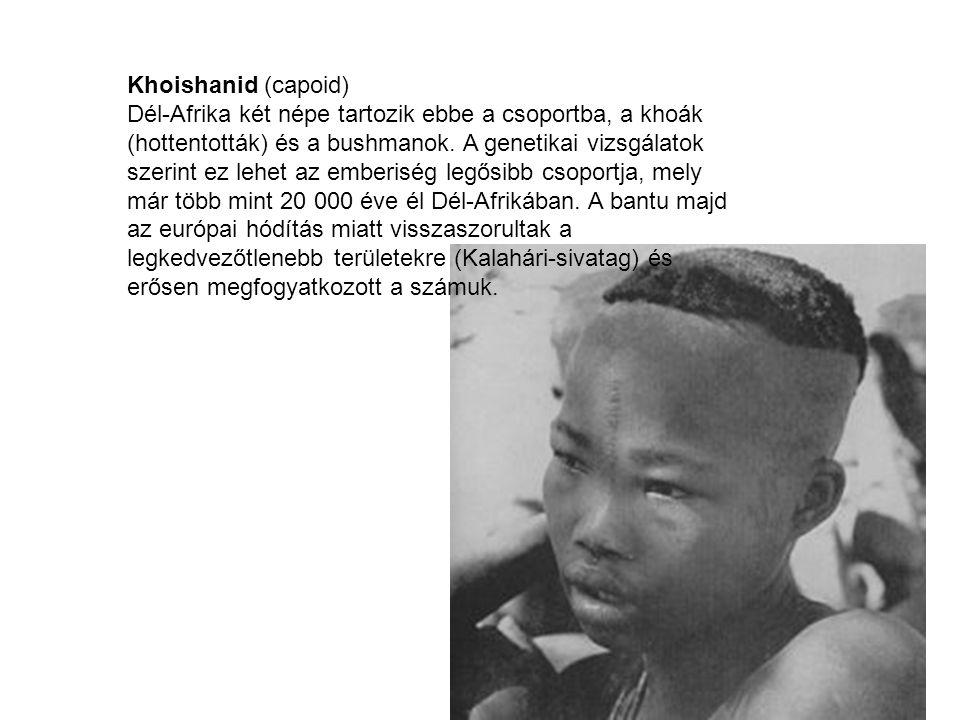 Khoishanid (capoid) Dél-Afrika két népe tartozik ebbe a csoportba, a khoák (hottentották) és a bushmanok. A genetikai vizsgálatok szerint ez lehet az