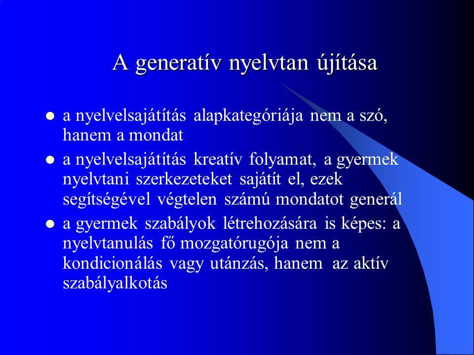 A generatív nyelvtan újítása a nyelvelsajátítás alapkategóriája nem a szó, hanem a mondat a nyelvelsajátítás kreatív folyamat, a gyermek nyelvtani szerkezeteket sajátít el, ezek segítségével végtelen számú mondatot generál a gyermek szabályok létrehozására is képes: a nyelvtanulás fő mozgatórugója nem a kondicionálás vagy utánzás, hanem az aktív szabályalkotás