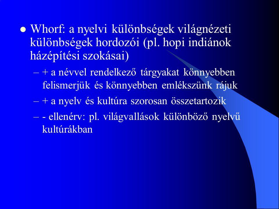 Whorf: a nyelvi különbségek világnézeti különbségek hordozói (pl.