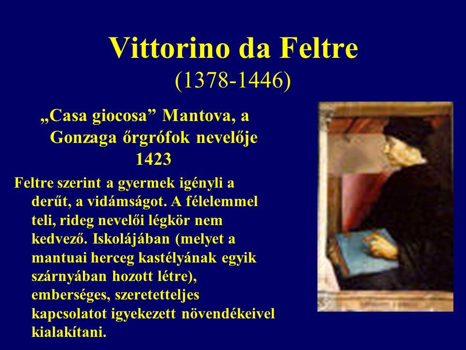 """Vittorino da Feltre (1378-1446) """"Casa giocosa Mantova, a Gonzaga őrgrófok nevelője 1423 Feltre szerint a gyermek igényli a derűt, a vidámságot."""