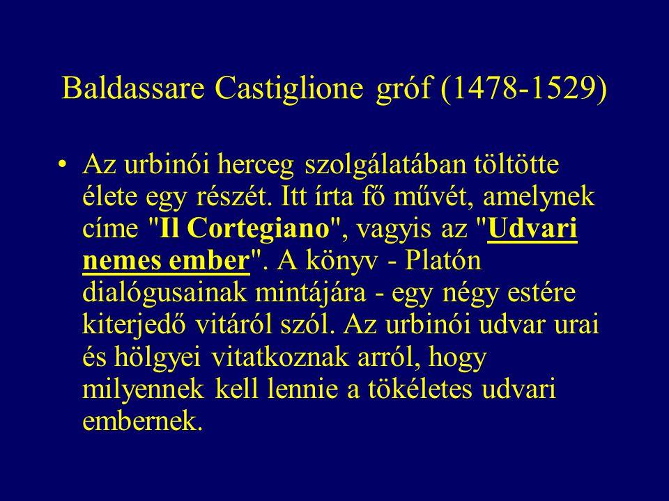 Baldassare Castiglione gróf (1478-1529) Az urbinói herceg szolgálatában töltötte élete egy részét.