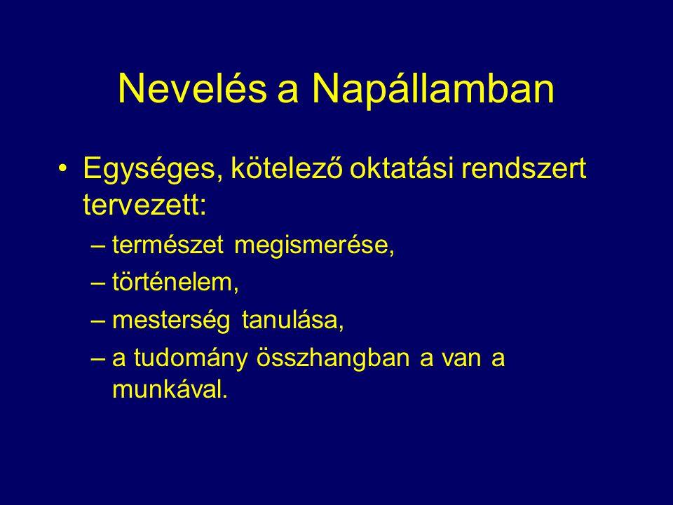 Nevelés a Napállamban Egységes, kötelező oktatási rendszert tervezett: –természet megismerése, –történelem, –mesterség tanulása, –a tudomány összhangban a van a munkával.