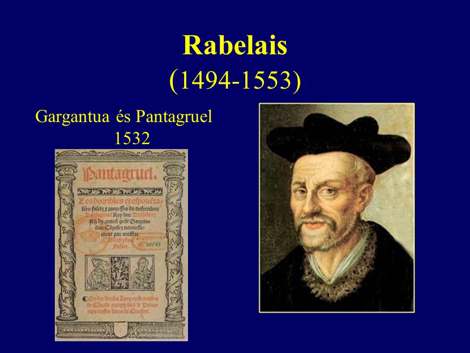 Rabelais ( 1494-1553) Gargantua és Pantagruel 1532