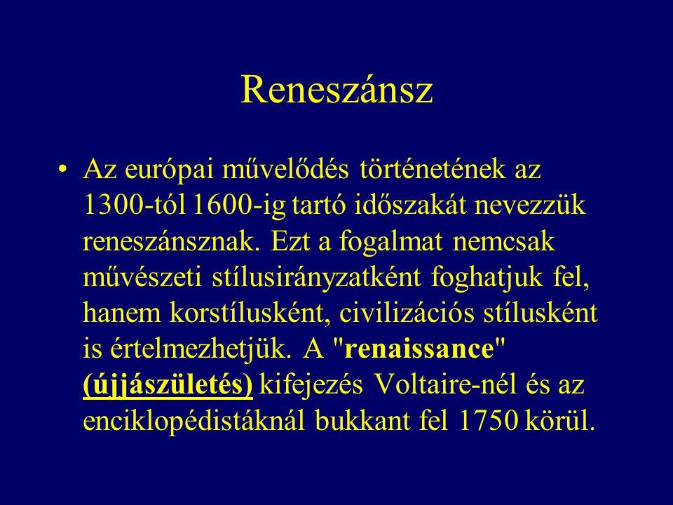 Reneszánsz Az európai művelődés történetének az 1300-tól 1600-ig tartó időszakát nevezzük reneszánsznak.