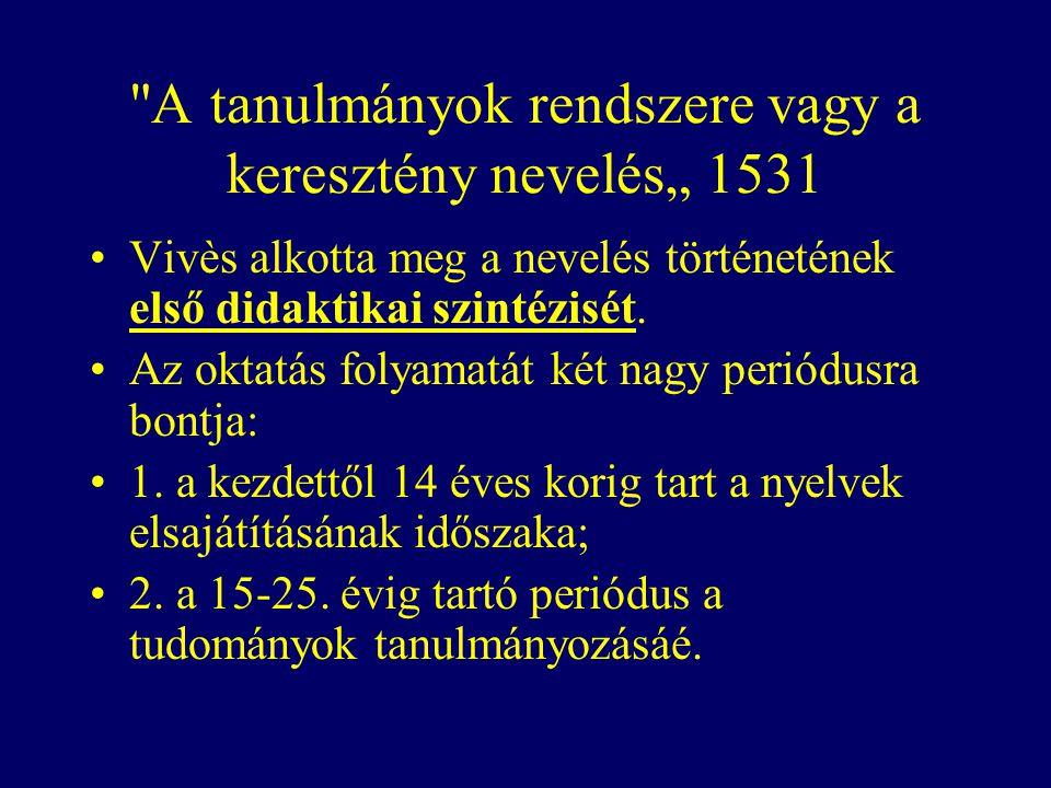 """A tanulmányok rendszere vagy a keresztény nevelés"""" 1531 Vivès alkotta meg a nevelés történetének első didaktikai szintézisét."""
