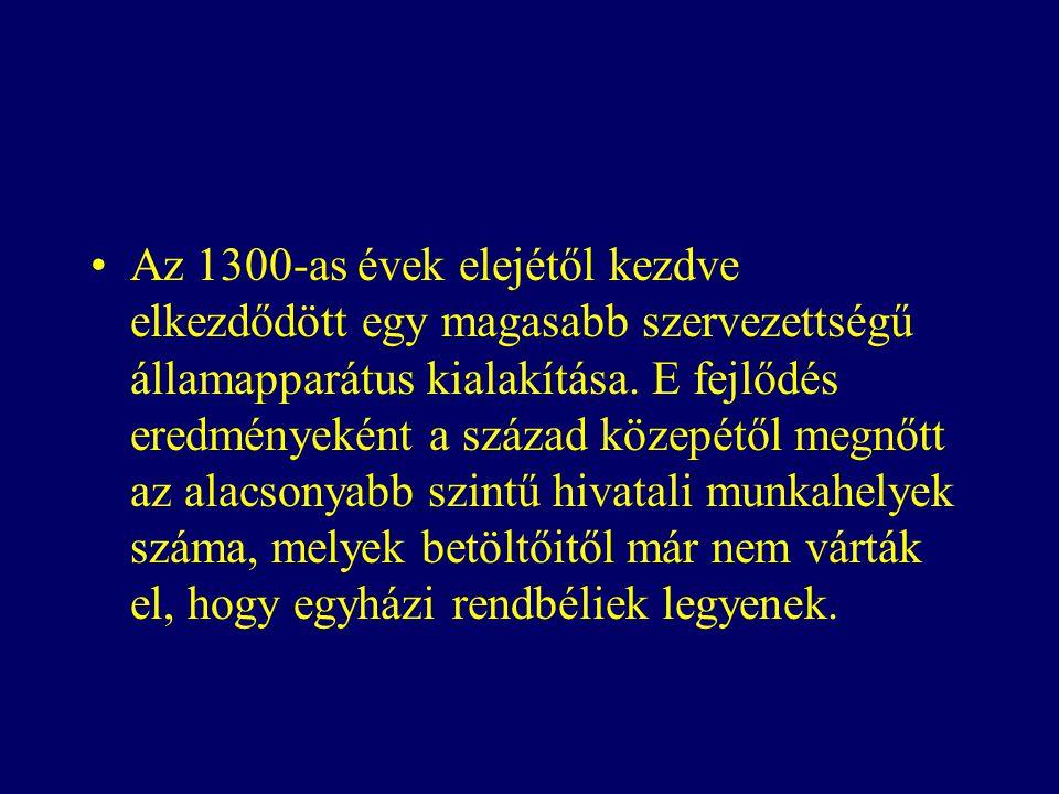 Az 1300-as évek elejétől kezdve elkezdődött egy magasabb szervezettségű államapparátus kialakítása.