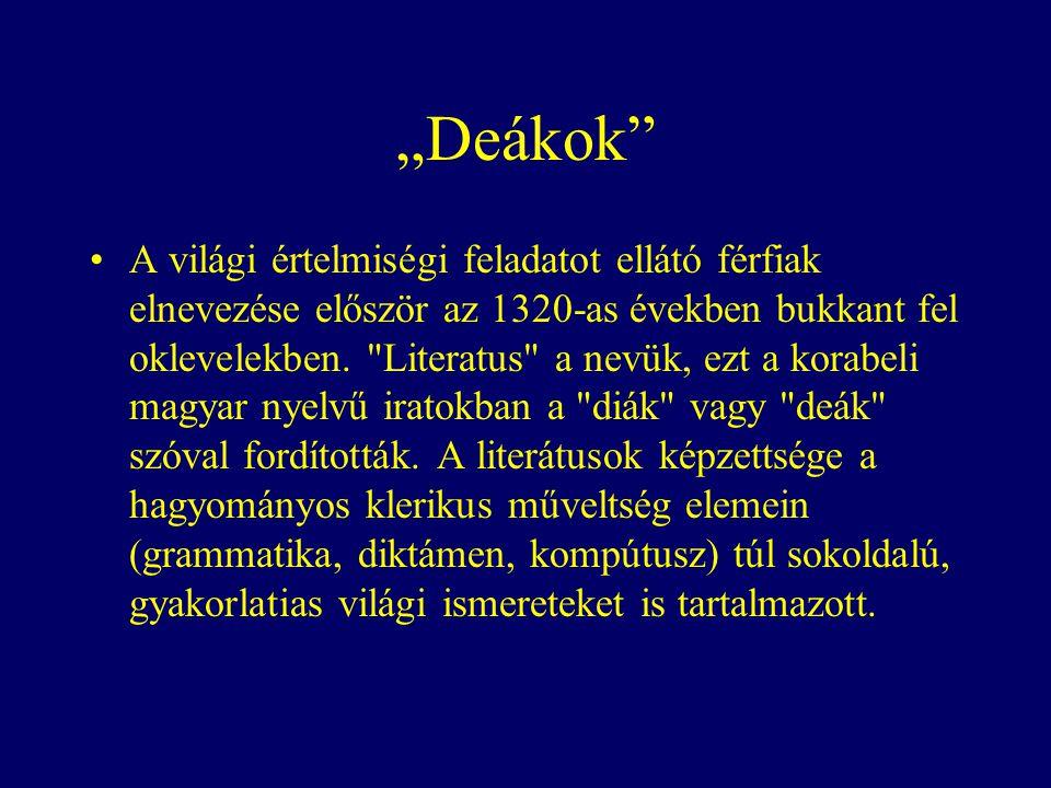 """""""Deákok A világi értelmiségi feladatot ellátó férfiak elnevezése először az 1320-as években bukkant fel oklevelekben."""