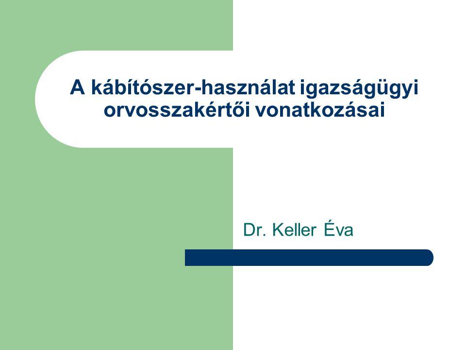A kábítószer-használat igazságügyi orvosszakértői vonatkozásai Dr. Keller Éva
