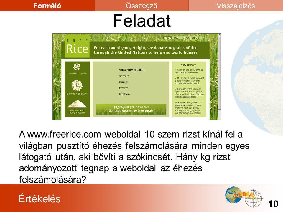 Értékelés 10 FormálóÖsszegzőVisszajelzés A www.freerice.com weboldal 10 szem rizst kínál fel a világban pusztító éhezés felszámolására minden egyes lá