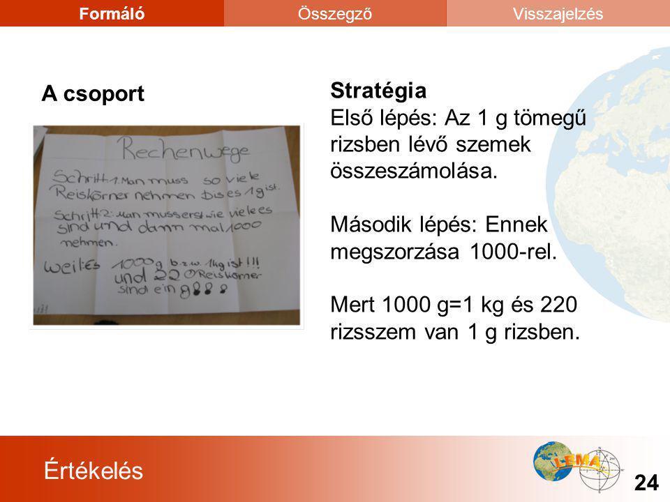 Értékelés 24 FormálóÖsszegzőVisszajelzés Stratégia Első lépés: Az 1 g tömegű rizsben lévő szemek összeszámolása. Második lépés: Ennek megszorzása 1000