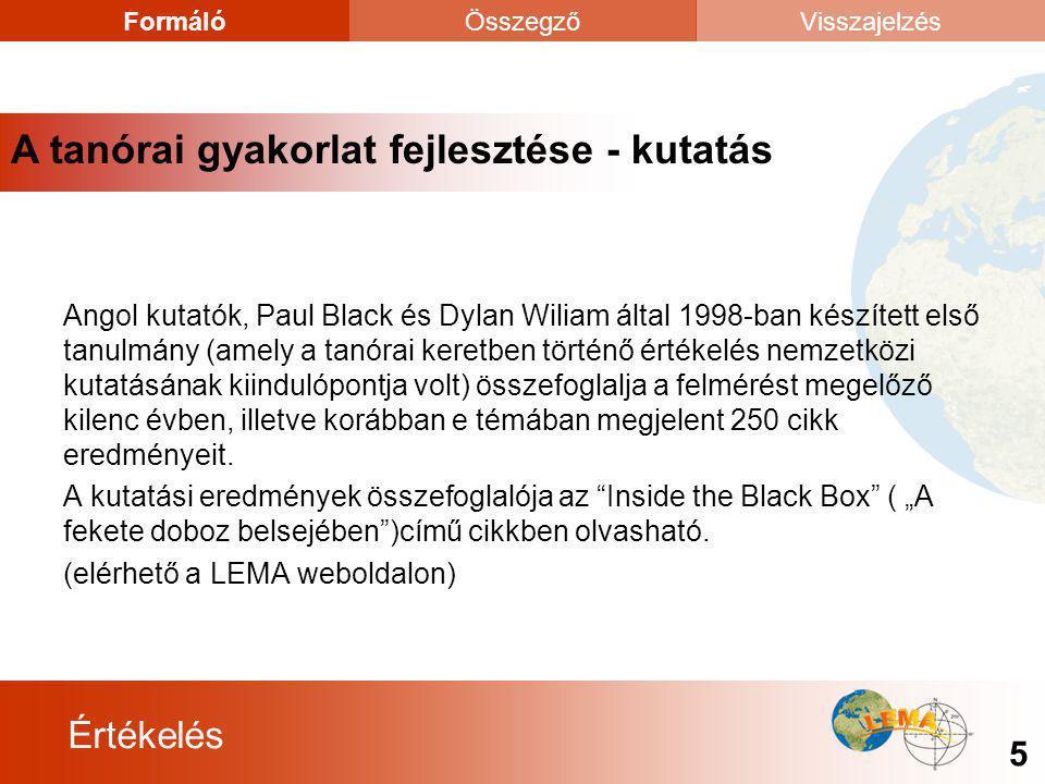 Értékelés 5 FormálóÖsszegzőVisszajelzés Angol kutatók, Paul Black és Dylan Wiliam által 1998-ban készített első tanulmány (amely a tanórai keretben tö