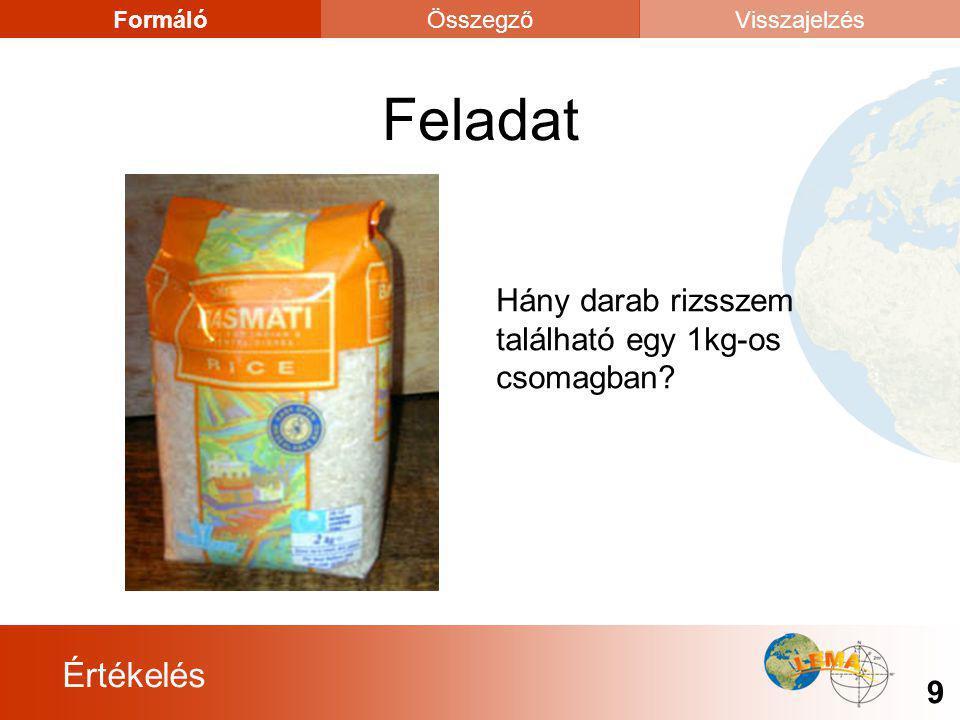 Értékelés 9 FormálóÖsszegzőVisszajelzés Feladat Hány darab rizsszem található egy 1kg-os csomagban?