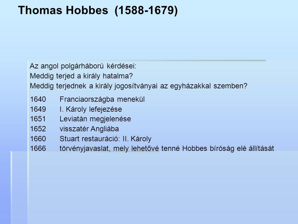Thomas Hobbes (1588-1679) Az angol polgárháború kérdései: Meddig terjed a király hatalma? Meddig terjednek a király jogosítványai az egyházakkal szemb