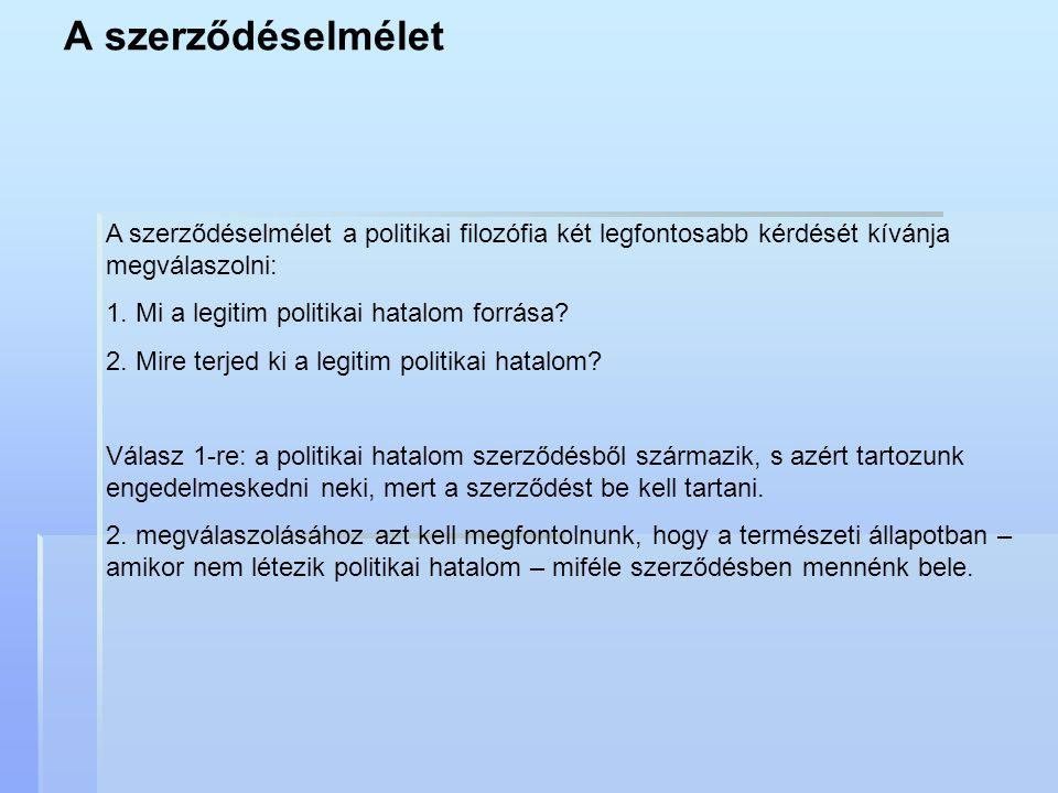 A szerződéselmélet A szerződéselmélet a politikai filozófia két legfontosabb kérdését kívánja megválaszolni: 1. Mi a legitim politikai hatalom forrása