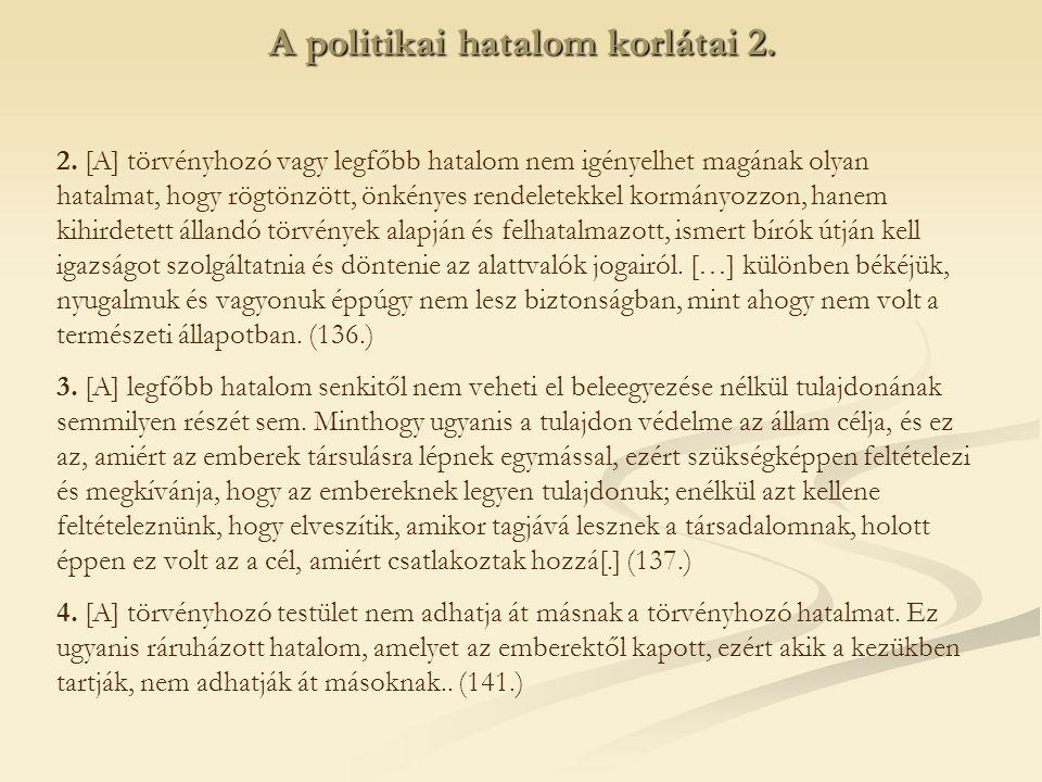 2. [A] törvényhozó vagy legfőbb hatalom nem igényelhet magának olyan hatalmat, hogy rögtönzött, önkényes rendeletekkel kormányozzon, hanem kihirdetett