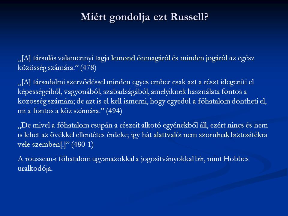 """Miért gondolja ezt Russell? """"[A] társulás valamennyi tagja lemond önmagáról és minden jogáról az egész közösség számára."""" (478) """"[A] társadalmi szerző"""