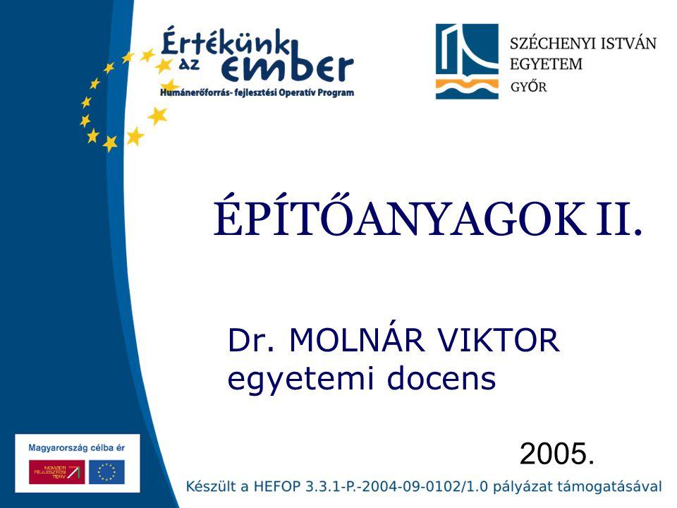 2005. ÉPÍTŐANYAGOK II. Dr. MOLNÁR VIKTOR egyetemi docens
