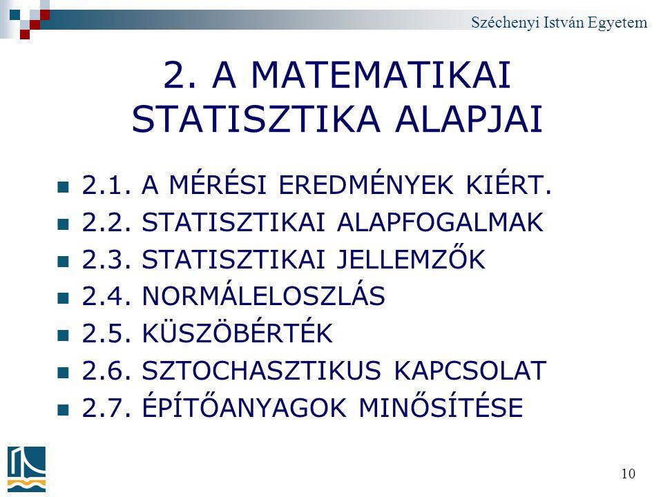 Széchenyi István Egyetem 10 2. A MATEMATIKAI STATISZTIKA ALAPJAI 2.1. A MÉRÉSI EREDMÉNYEK KIÉRT. 2.2. STATISZTIKAI ALAPFOGALMAK 2.3. STATISZTIKAI JELL