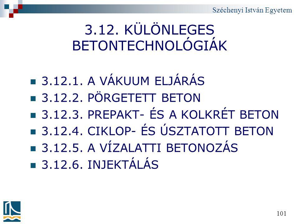 Széchenyi István Egyetem 101 3.12. KÜLÖNLEGES BETONTECHNOLÓGIÁK 3.12.1. A VÁKUUM ELJÁRÁS 3.12.2. PÖRGETETT BETON 3.12.3. PREPAKT- ÉS A KOLKRÉT BETON 3