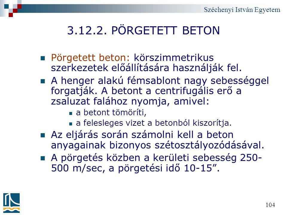 Széchenyi István Egyetem 104 3.12.2. PÖRGETETT BETON Pörgetett beton: körszimmetrikus szerkezetek előállítására használják fel. A henger alakú fémsabl